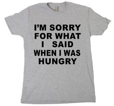 I'm Sorry For What I Said When I Was Hungry Tshirt Funny Sarcastic Tee Shirt  | Clothing, Shoes & Accessories, Unisex Clothing, Shoes & Accs, Unisex Adult Clothing | eBay!