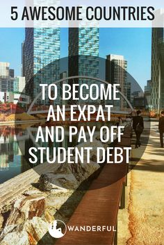Student Debt? Move Abroad and Pay off Your Student Loans in These 5 Countries | Do you want to see the world AND pay off your loans? You can be an expat in these 5 countries and make it happen! | Wanderful