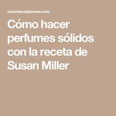 Cómo hacer perfumes sólidos con la receta de Susan Miller