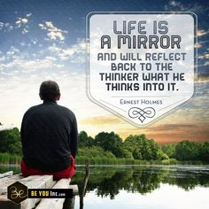 Picture Quote: Life is a mirror and will reflect back to the thinker what he thinks into it. – Ernest Holmes - http://beyouinc.com/picture-quote-life-mirror-will-reflect-back-thinker-thinks-ernest-holmes/