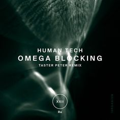 Stream : Human Tech - Omega Blocking (+ Taster Peter Remix), a playlist by ! Omega, Tech, Technology