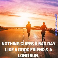 Nothing cures a bad day like a good friend & A Long Run.