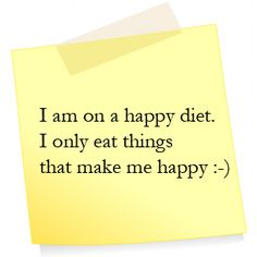 ⭕️ I am on a happy diet. I only eat things that make me happy :-)