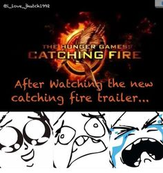 Me after watching the Catching Fire trailer