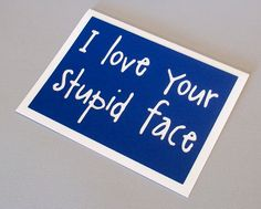 I love your stupid face - Doctor Who / Amy Pond inspired - Tardis Blue Card card with white lettering - blank inside. 5.75, via Etsy.