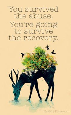 """You survived the abuse. You're going to survive the recovery."" (via Healthy Place)"