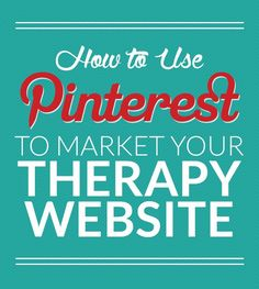The Therapist's Guide to Pinterest | How to use Pinterest to market your therapy or counseling blog and drive traffic to your website.: