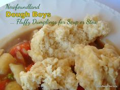 Stuffed At the Gill's: Newfoundland Dough Boys.Fluffy Dumplings for Soup or Stew Stuffed At the Gill's: Newfoundland Dough Boys.Fluffy Dumplings for Soup or Stew Raspberry Oatmeal Muffins, Rhubarb Bread Pudding, Fudge, Coconut Tea, Lemon Chiffon Cake, Stew And Dumplings, Newfoundland Recipes, Whipped Cream Frosting, Swiss Buttercream