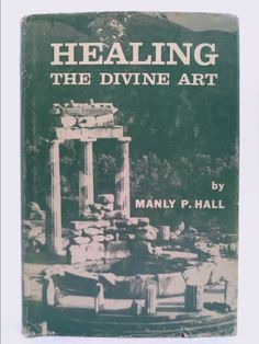 Healing the Divine Art: Part One the Historical Road to the Metaphysics of Medicine. Part Two the Philosophy of Healing