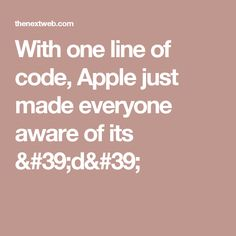 With one line of code, Apple just made everyone aware of its 'd'