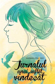 Jurnalul unui suflet vindecat / Andreea Diaconu