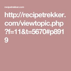 http://recipetrekker.com/viewtopic.php?f=11&t=5670#p8919