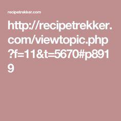 http://recipetrekker.com/viewtopic.php?f=11&t=5670#p8919