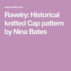Ravelry: Historical knitted Cap pattern by Nina Bates