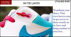 Transform your shoes. Visit http://www.laceez.com/ to get access to those trendy no tie laces and bring comfort to your feet.