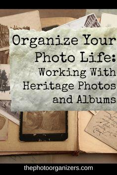 Organizing Your Photo Life: Working With Heritage Photos   ThePhotoOrganizers.com