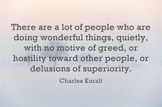 There are a lot of people who are doing wonderful things, quietly, with no motive of greed, or hostility toward other people, or delusions of superiority. Greedy People Quotes, Complex Quotes, Sign Quotes, Me Quotes, Greed Quotes, Delusional People, Cool Words, Wise Words, Worth Quotes