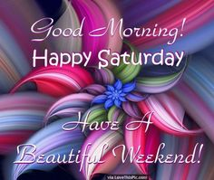 Good Morning Happy Saturday Have A Beautiful Weekend weekend good morning saturday saturday quotes weekend quotes good morning quotes happy saturday saturday quote happy saturday quotes quotes for saturday good morning saturday