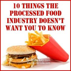 10 Things the Processed Food Industry Doesn't Want You to Know. September 27th, 2013 A Simple Step-by-Step Guide to Ditching Processed Foods.Many of the top executives and scientists at leading processed food companies actually avoid their own foods for a variety of health reasons!