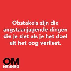 Obstakels zijn die angstaanjagende dingen die je ziet als je het doel uit het oog verliest!