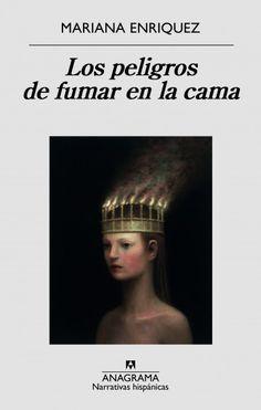 Los peligros de fumar en la cama - Enriquez, Mariana - All Locations, Boys Who, Cgi, Books Online, Persona, Sick, My Books, Editorial, Movie Posters