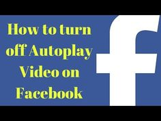 How to turn off Autoplay Video on Facebook   tips turn off autoplay video - YouTube