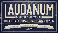 Font of the day: Laudanum Laudanum by Carl Rylatt  Inspired by 18th and 19th century graphics and lettering, condensed serif display typeface Laudanum was created by designer Carl Rylatt. Available from Ten Dollar Fonts, Laudanum comes complete with a full set of uppercase letters, small caps, letters and a selection of special characters.  Laudanum is available to purchase from Ten Dollar Fonts.