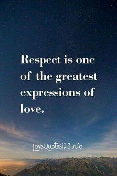 Respect is one of the greatest expressions of love.