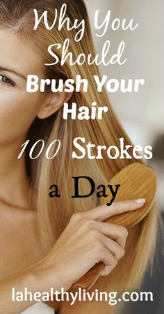 Why You Should Brush Your Hair 100 Strokes a Day... This used to be the standard for our great grandmothers. :)