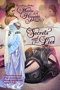 SECRETS AND LIES by Marie Higgins. Victorian Romantic Suspense. On secret assignment from President Grant, Nicole Bastian is tasked with investigating a string of train robberies in which government money was stolen. The stakes are high and she is utterly devastated when she uncovers information that indicates the man of her dreams, Ashton Lee, one of the wealthy owners of Conrail is the number one suspect. Ashton Lee is immediately attracted to the woman he'd met at the masked ball…
