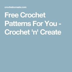 Free Crochet Patterns For You - Crochet 'n' Create