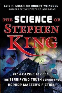 The Science of Stephen King: From Carrie to Cell the Terrifying Truth Behind the Horror Masters Fiction