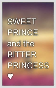 SWEET PRINCE and the BITTER PRINCESS ♥ - authorinsmile