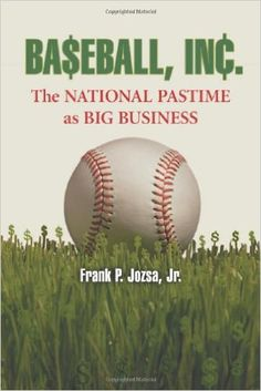 Baseball, Inc. : the national pastime as big business / Frank P. Jozsa, Jr