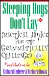 Sleeping Dogs Don't Lay: Practical Advice for the Grammatically Chahallenged