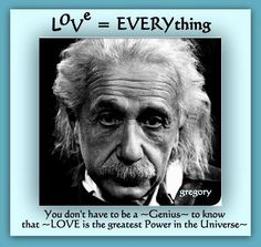 """Albert Einstein: """"You don't have to be a genius to know that Love is the greatest Power in the Universe."""""""