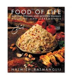 Food of Life: Ancient Persian and Modern Iranian Cooking and Ceremonies by Najmieh Batmanglij