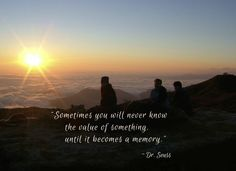 """Sometimes you will never know the value of something, until it becomes a memory."" ~ Dr. Seuss  #memory #memories #value #appreciate #reflect #life #thankful #nevertakeforgranted #inspire #inspirational #motivate #motivational #Cuzco #Cusco #TresCruces #quote  http://goo.gl/ttn174"