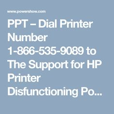 PPT – Dial Printer Number 1-866-535-9089 to The Support for HP Printer Disfunctioning PowerPoint presentation | free to download  - id: 8ab3f4-NjJhN