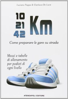 10-21-42 Km. Come preparare le gare su strada di Giandona... https://www.amazon.it/dp/8897840035/ref=cm_sw_r_pi_dp_x_WVbvyb72P42BH