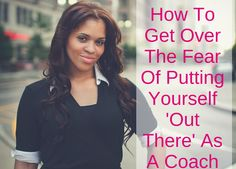 How To Get Over The Fear Of Putting Yourself 'Out There' As A Coach