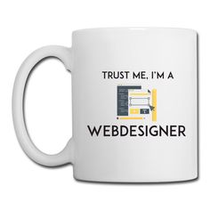 "White Color Coffee Mug ""Trust Me I'm a Webdesigner""  https://www.spreadshirt.com/white+color+coffee+mug+trust+me+i-m+a+webdesigner-A106743483"