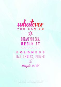 Inspirational Quote: Whatever You Can Do Or Dream You Can, Begin It Boldness Has Genius Power