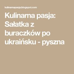 Kulinarna pasja: Sałatka z buraczków po ukraińsku - pyszna