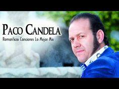 Paco Candela Exitos Paco Candela Sus Mejores Exitos Romanticas Mix Youtube Canciones Romantico Exito