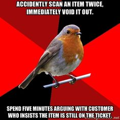 because you are an idiot and think the cashier is OUT TO GET YOU. I know how to do my job, moron, try to keep up