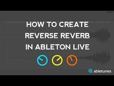 How to Create Reverse Reverb in Ableton Live (Advanced Tutorial) :: Abletunes Blog