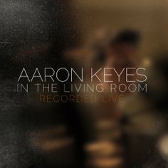 Aaron Keyes - In The Living Room https://itunes.apple.com/gb/album/in-the-living-room-live/id659005151