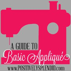 A Guide to Basic Appliqué | Positively Splendid {Crafts, Sewing, Recipes and Home Decor}