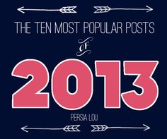 The Most Popular Posts of 2013 by Persia Lou